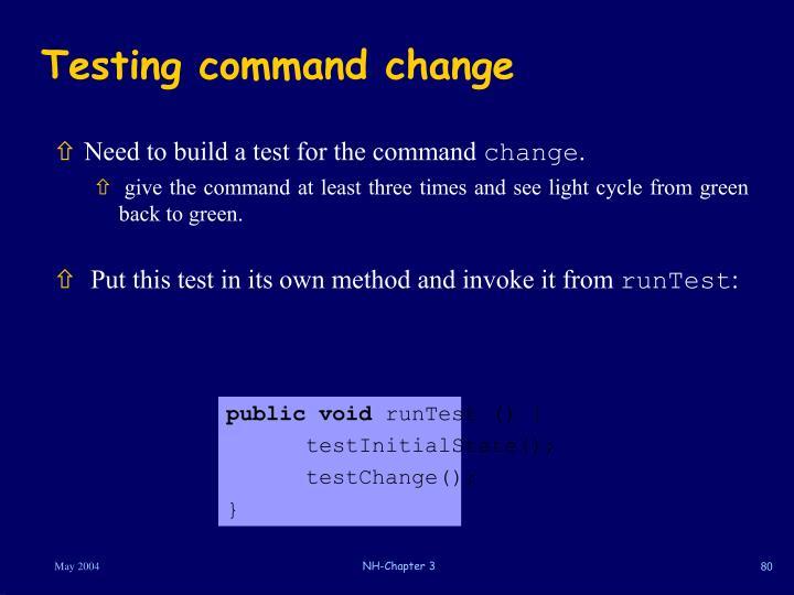 Testing command change