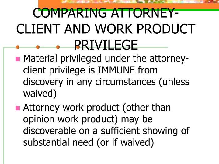 COMPARING ATTORNEY-CLIENT AND WORK PRODUCT PRIVILEGE