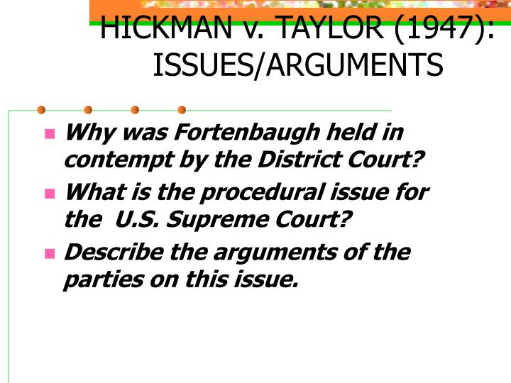 HICKMAN v. TAYLOR (1947): ISSUES/ARGUMENTS