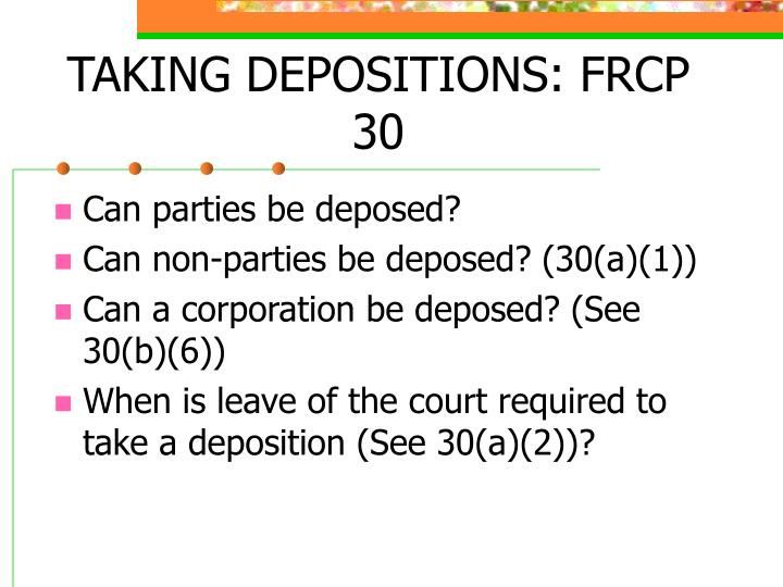 TAKING DEPOSITIONS: FRCP 30