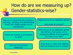 how do are we measuring up gender statistics wise