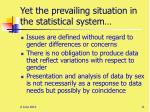 yet the prevailing situation in the statistical system