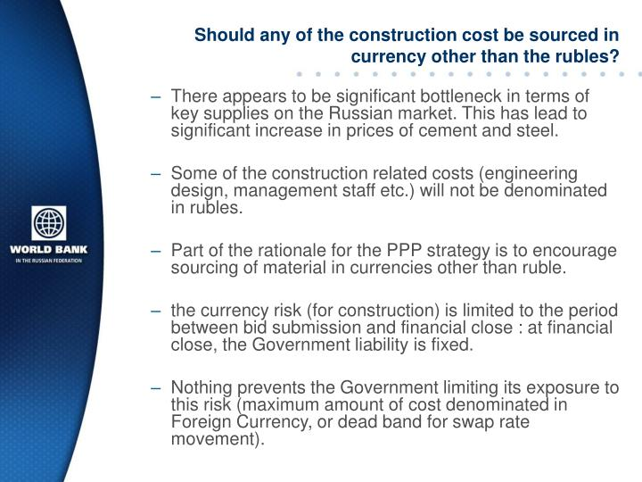 Should any of the construction cost be sourced in currency other than the rubles?