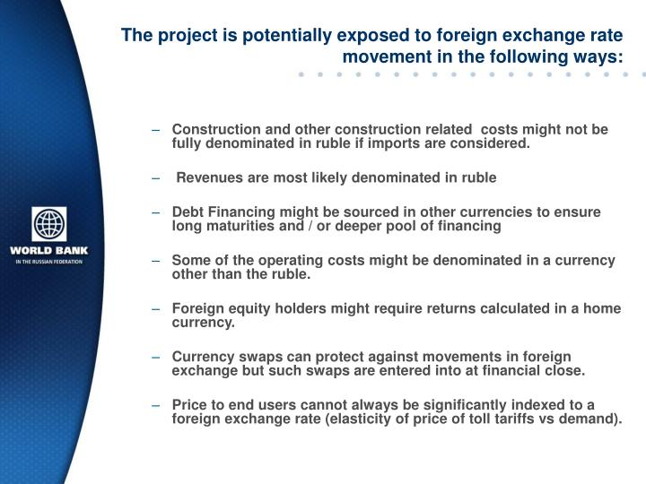 The project is potentially exposed to foreign exchange rate movement in the following ways: