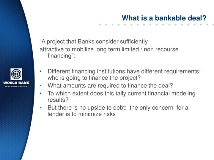What is a bankable deal?