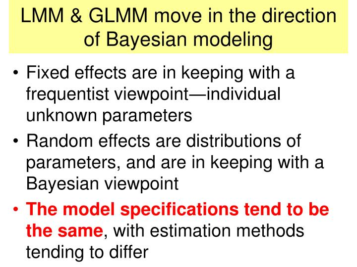 LMM & GLMM move in the direction of Bayesian modeling