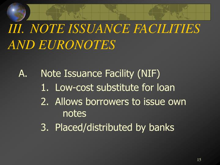 III.NOTE ISSUANCE FACILITIES AND EURONOTES