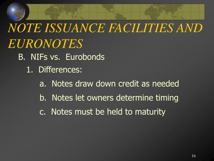 NOTE ISSUANCE FACILITIES AND EURONOTES