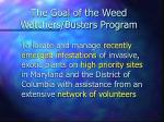 the goal of the weed watchers busters program