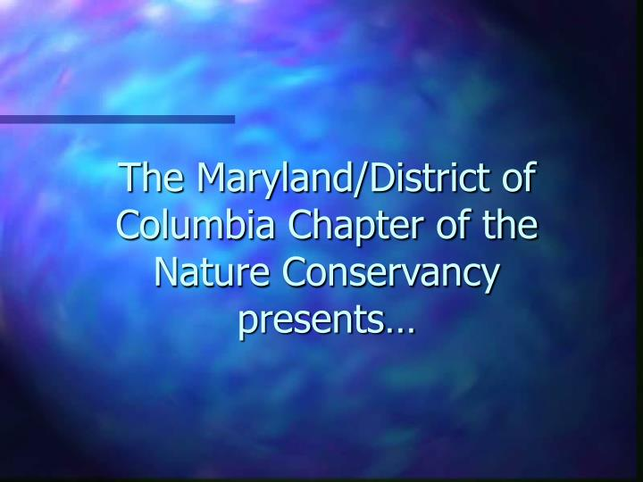 the maryland district of columbia chapter of the nature conservancy presents