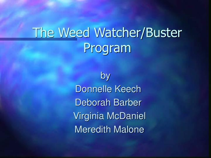 The Weed Watcher/Buster Program