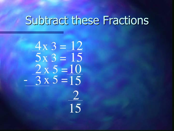 Subtract these Fractions
