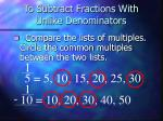 to subtract fractions with unlike denominators1