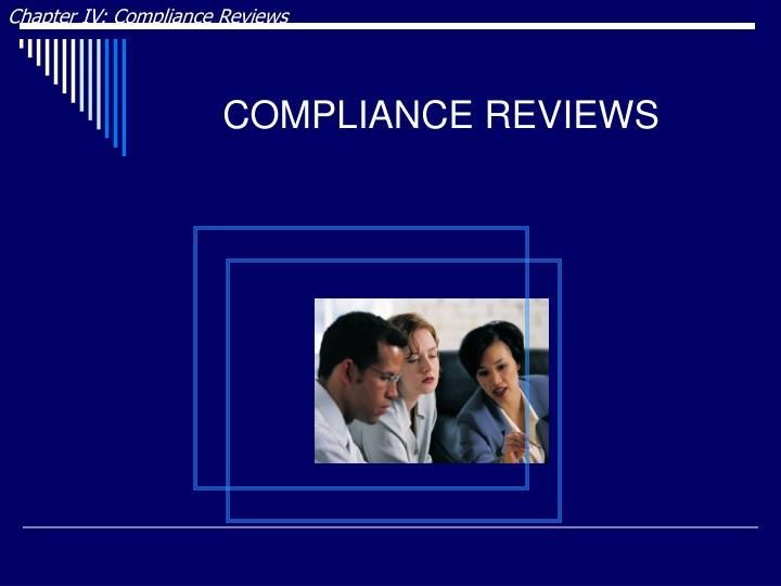 Chapter IV: Compliance Reviews