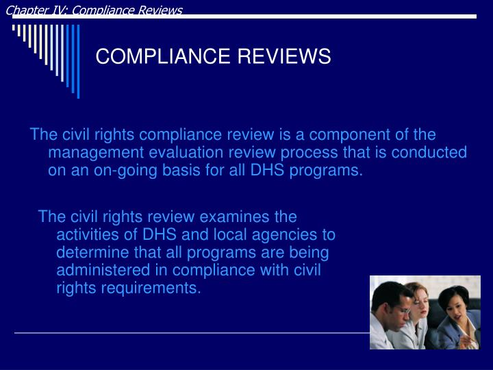 The civil rights review examines the activities of DHS and local agencies to determine that all programs are being administered in compliance with civil rights requirements.