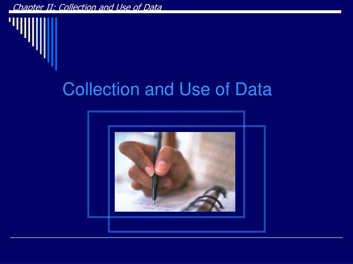 Chapter II: Collection and Use of Data