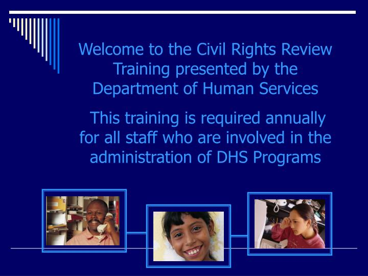Welcome to the Civil Rights Review Training presented by the Department of Human Services