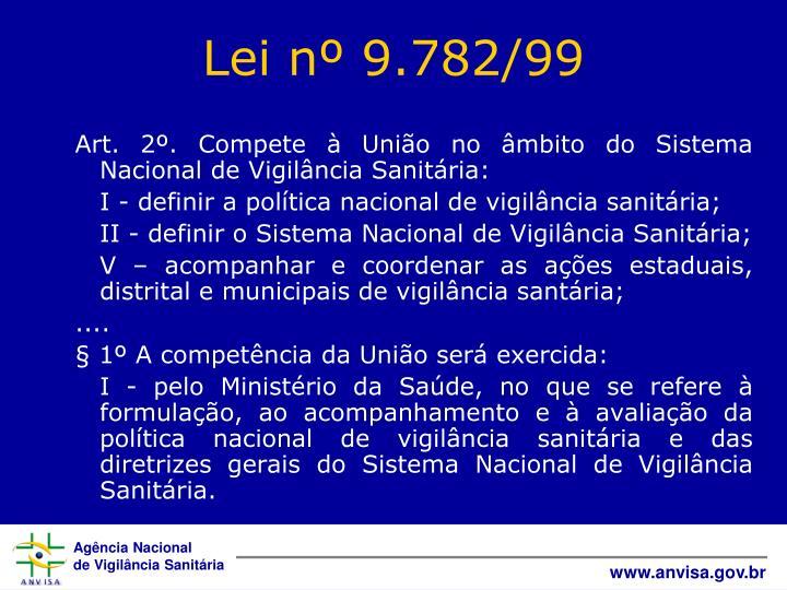 Art. 2º. Compete à União no âmbito do Sistema Nacional de Vigilância Sanitária: