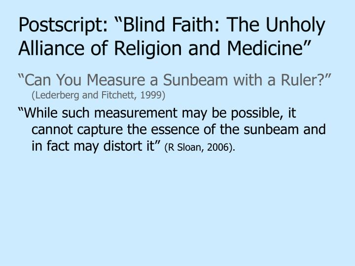 "Postscript: ""Blind Faith: The Unholy Alliance of Religion and Medicine"""