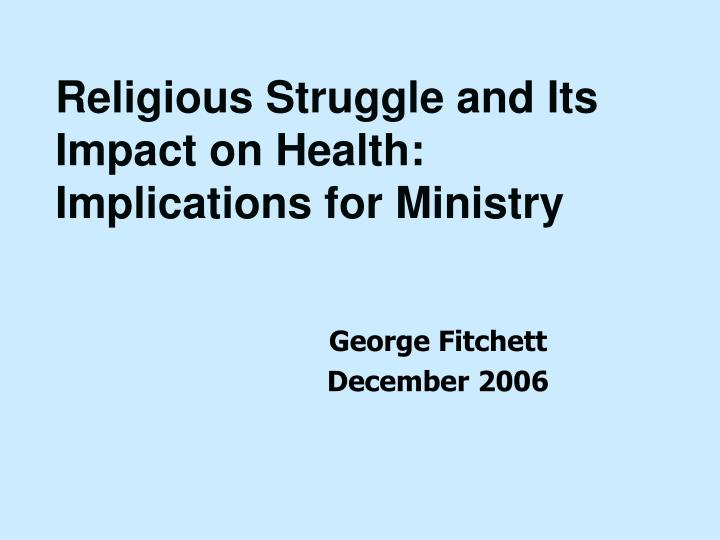 Religious Struggle and Its Impact on Health: Implications for Ministry