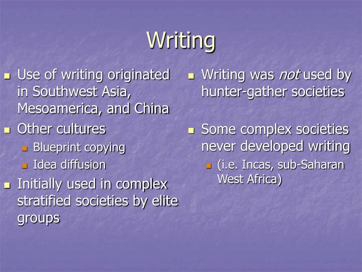 Use of writing originated in Southwest Asia, Mesoamerica, and China