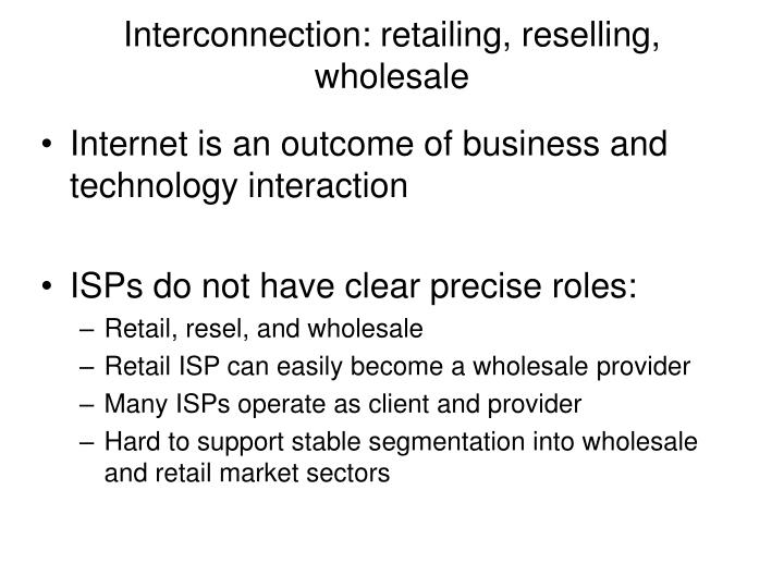 Interconnection: retailing, reselling, wholesale