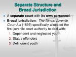 separate structure and broad jurisdiction
