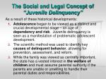 the social and legal concept of juvenile delinquency1