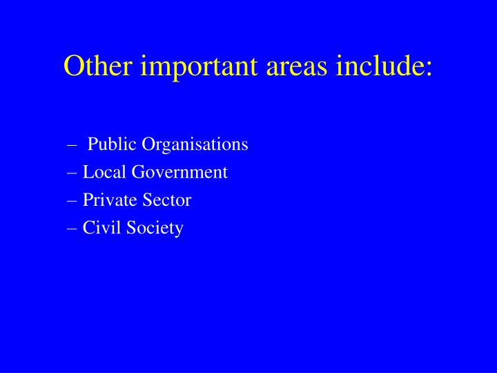 Other important areas include: