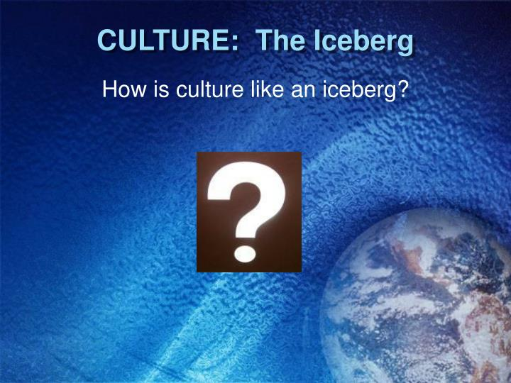 CULTURE:  The Iceberg