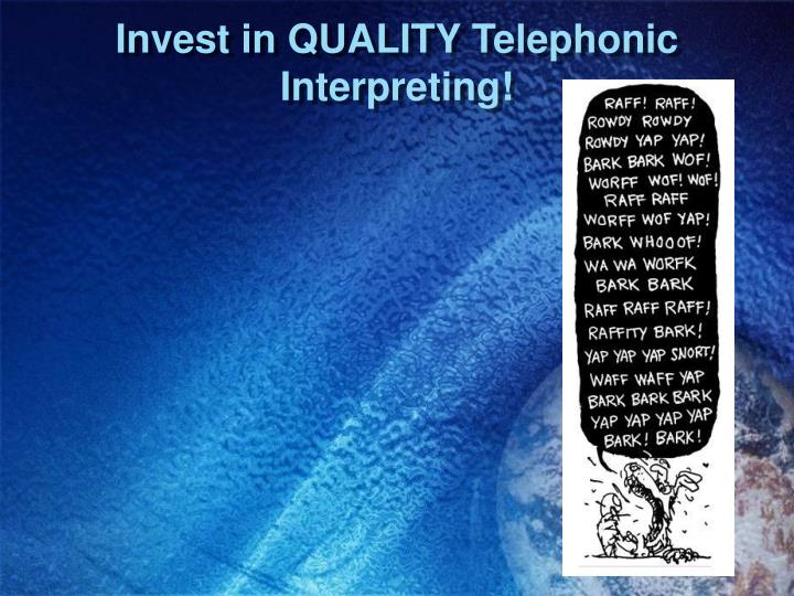 Invest in QUALITY Telephonic Interpreting!
