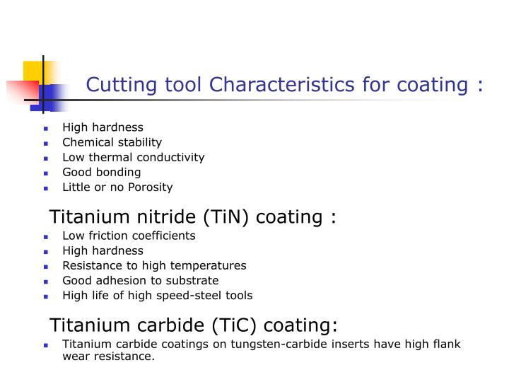 Cutting tool Characteristics for coating :