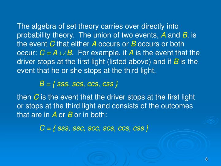 The algebra of set theory carries over directly into probability theory.  The union of two events,