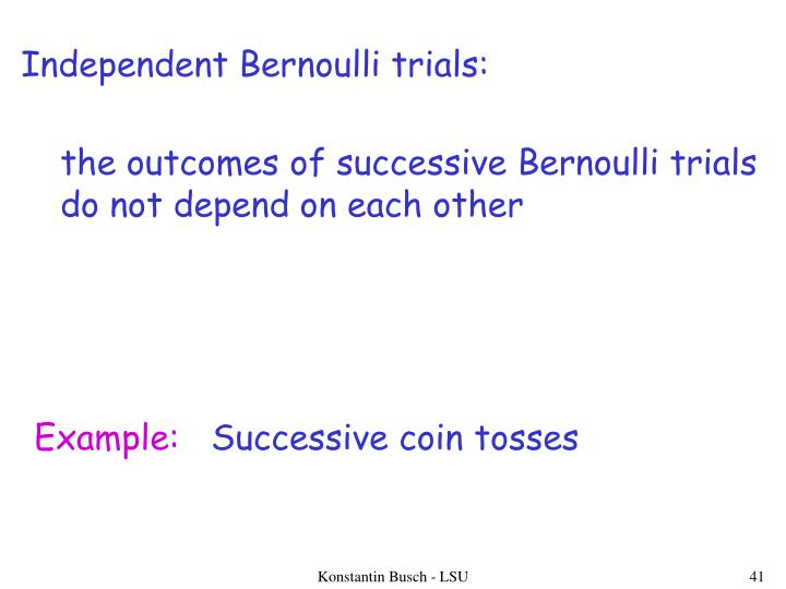 Independent Bernoulli trials: