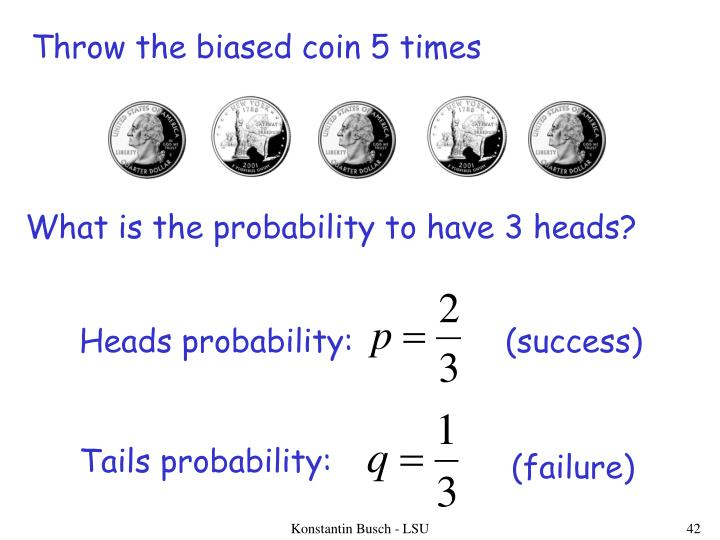 Throw the biased coin 5 times