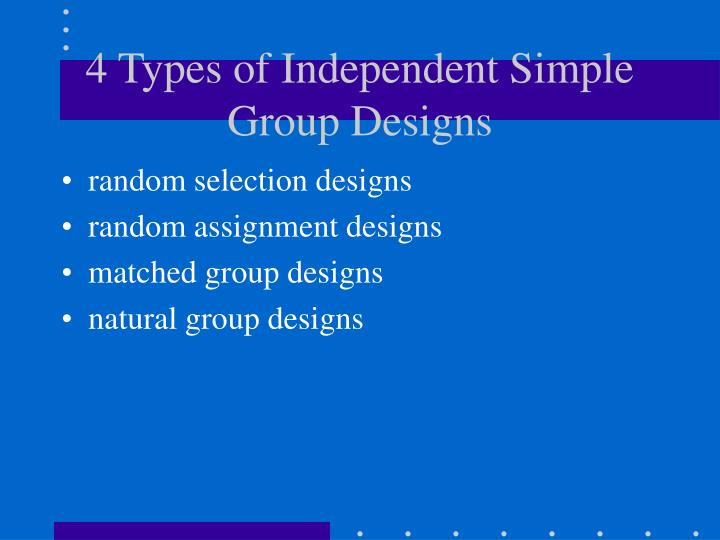 4 Types of Independent Simple Group Designs