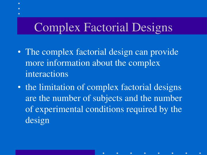 Complex Factorial Designs