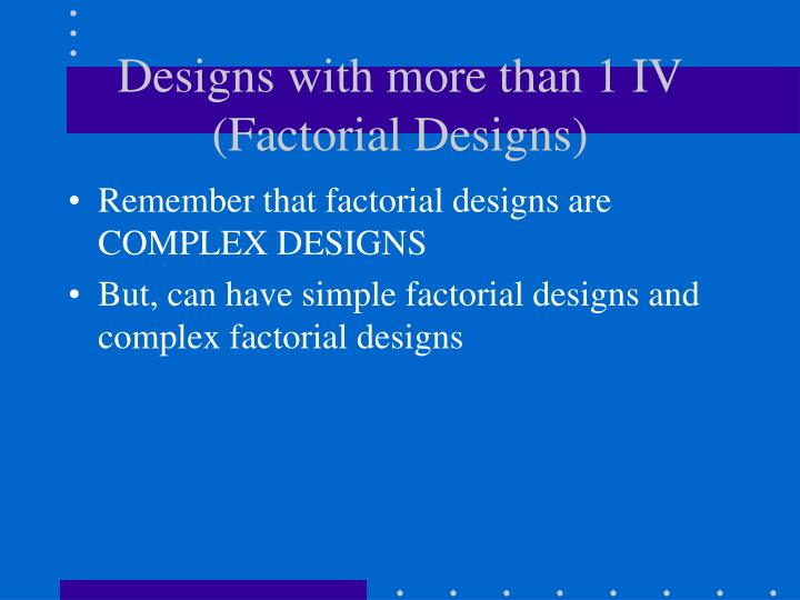 Designs with more than 1 IV (Factorial Designs)