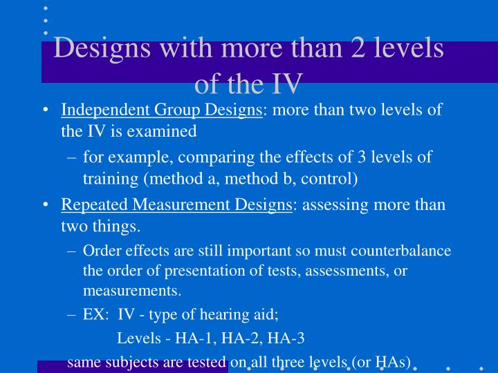 Designs with more than 2 levels of the IV