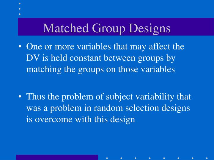 Matched Group Designs