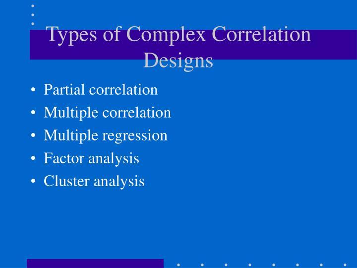 Types of Complex Correlation Designs