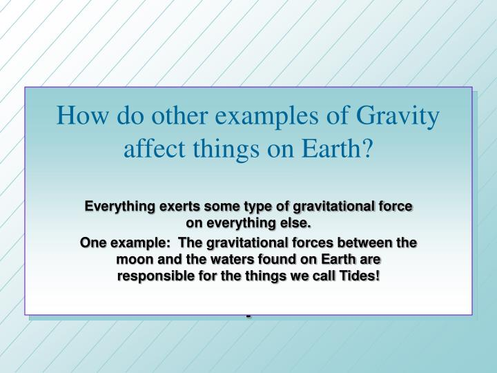 How do other examples of Gravity affect things on Earth?