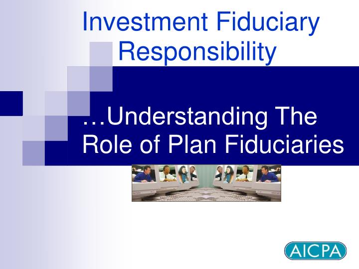 Investment Fiduciary         Responsibility