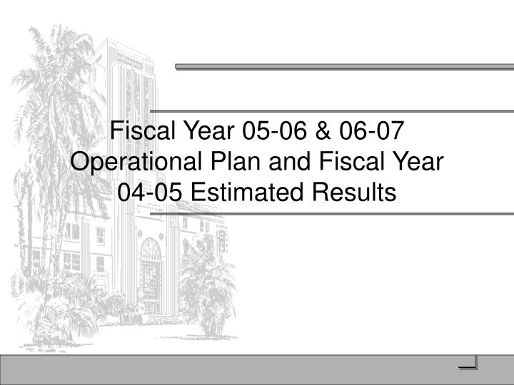 Fiscal Year 05-06 & 06-07 Operational Plan and Fiscal Year