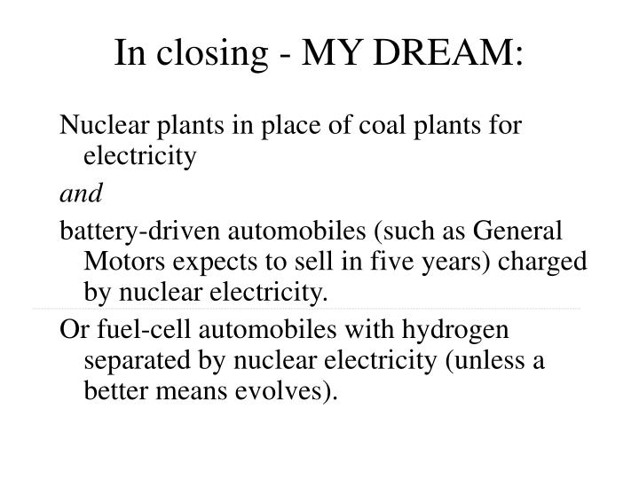 In closing - MY DREAM: