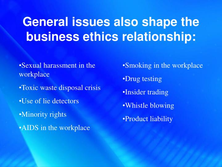 General issues also shape the business ethics relationship: