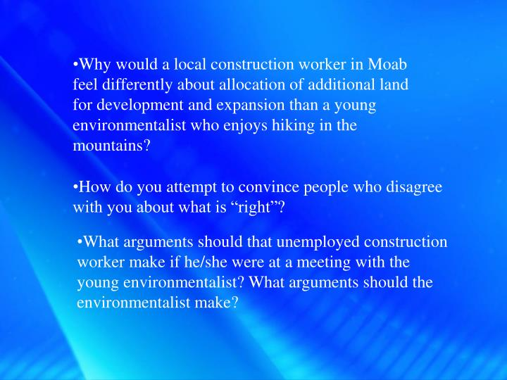 Why would a local construction worker in Moab feel differently about allocation of additional land for development and expansion than a young environmentalist who enjoys hiking in the mountains?