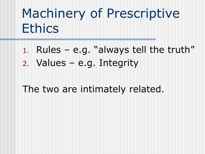 Machinery of Prescriptive Ethics