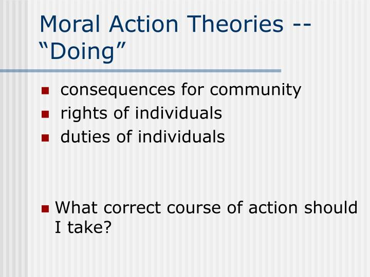 """Moral Action Theories -- """"Doing"""""""
