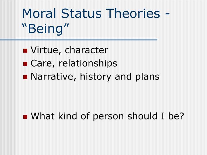 "Moral Status Theories - ""Being"""